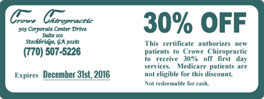30% Off - This certificate authorizes new patients to Crowe Chiropractic to receive 30% off first day services. Medicare patients are not eligible for this discount.